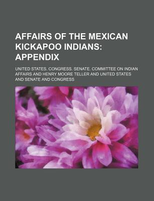 Affairs of the Mexican Kickapoo Indians - Affairs, United States Congress