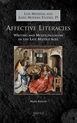 Affective Literacies: Writing and Multilingualism in the Late Middle Ages - Amsler, Mark
