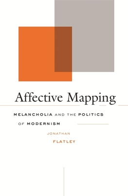 Affective Mapping: Melancholia and the Politics of Modernism - Flatley, Jonathan