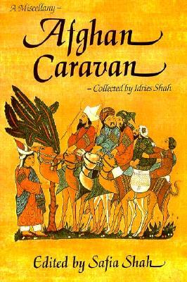 Afghan Caravan - Shah, Idries, and Shah, Safia (Editor)