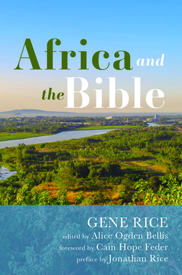 Africa and the Bible: Corrective Lenses-Critical Essays - Rice, Gene, and Bellis, Alice Ogden (Editor), and Felder, Cain Hope (Foreword by)