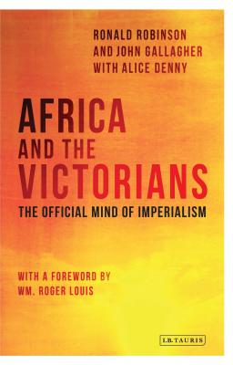Africa and the Victorians: The Official Mind of Imperialism - Robinson, Ronald (Editor), and Gallagher, John (Editor), and Denny, Alice (Editor)