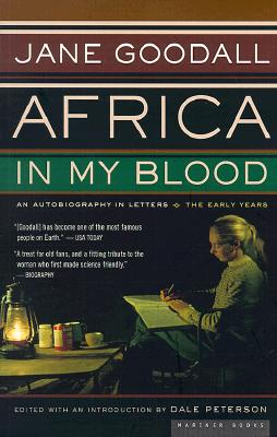 Africa in My Blood: An Autobiography in Letters: The Early Years - Peterson, Dale (Editor), and Goodall, Jane, Dr., PhD