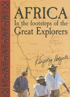 Africa: In the Footsteps of the Great Explorers - Holgate, Kingsley