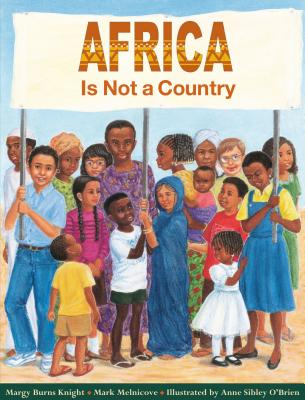 Africa Is Not a Country - Knight, Margy Burns, and Knight, Jim, Dr., and Melnicove, Mark