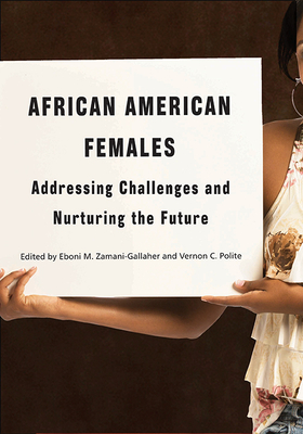 African American Females: Addressing Challenges and Nurturing the Future - Zamani-Gallaher, Eboni M (Editor), and Polite, Vernon C (Editor)