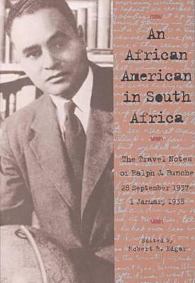 African American in South Africa: Travel Notes of Ralph J. Bunche - Bunche, Ralph J, and Edgar, Robert R (Contributions by)