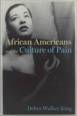 African Americans and the Culture of Pain African Americans and the Culture of Pain - King, Debra Walker
