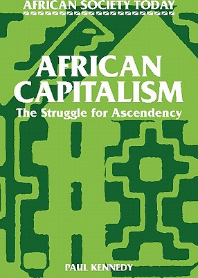 African Capitalism: The Struggle for Ascendency - Kennedy, Paul M