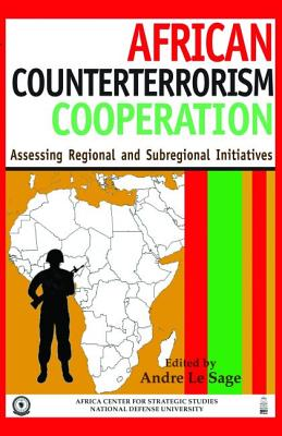African Counterterrorism Cooperation: Assessing Regional and Subregional Initiatives - Le Sage, Andre (Editor)