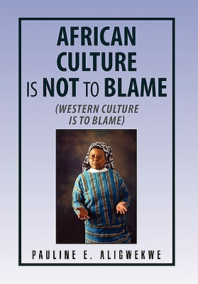 African Culture Is Not to Blame - Aligwekwe, Pauline E