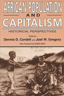 African Population and Capitalism: Historical Perspectives - Cordell, Dennis D (Editor), and Gregory, Joel W (Editor)