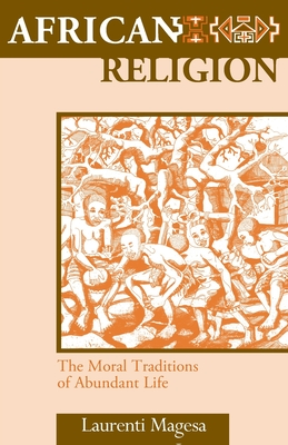 African Religion: The Moral Traditions of Abundant Life - Magesa, Laurenti