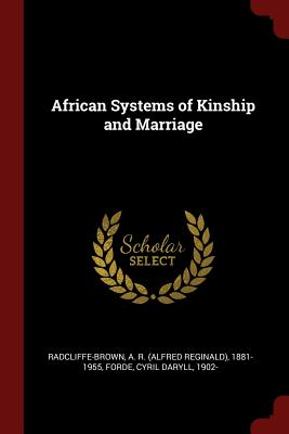 African Systems of Kinship and Marriage - Radcliffe-Brown, A R 1881-1955