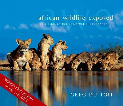 African Wildlife Exposed: A Celebration Of Nature Photography - Du Toit, Greg