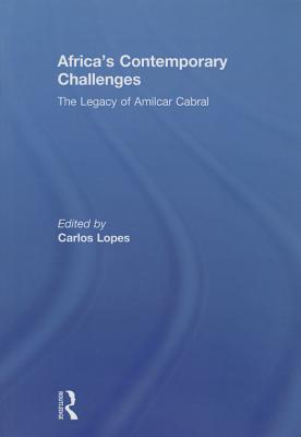 Africa's Contemporary Challenges: The Legacy of Amilcar Cabral - Lopes, Carlos (Editor)