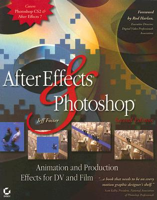 After Effects and Photoshop: Animation and Production Effects for DV and Film - Foster, Jeff