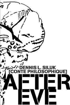After Eve: [Conte Philosophique] - Siluk, Dennis L