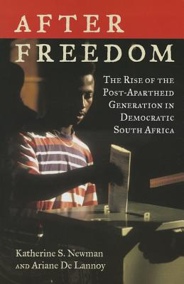 After Freedom: The Rise of the Post-Apartheid Generation in Democratic South Africa - Newman, Katherine S