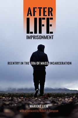 After Life Imprisonment: Reentry in the Era of Mass Incarceration - Liem, Marieke, and Sampson, Robert J (Foreword by)