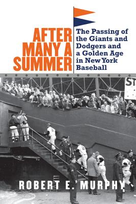 After Many a Summer: The Passing of the Giants and Dodgers and a Golden Age in New York Baseball - Murphy, Robert, Professor, PhD