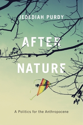 After Nature: A Politics for the Anthropocene - Purdy, Jedediah