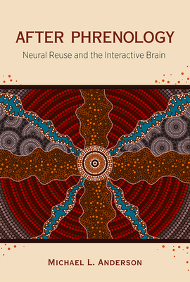 After Phrenology: Neural Reuse and the Interactive Brain - Anderson, Michael L