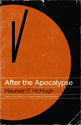 After the Apocalypse: Stories - McHugh, Maureen F