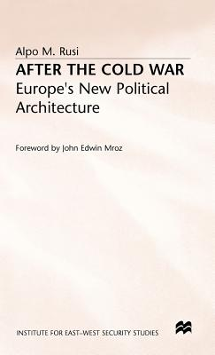 After the Cold War: Europe's New Political Architecture - Rusi, Alpo M.