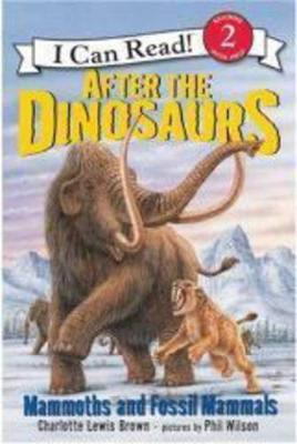 After the Dinosaurs: Mammoths and Fossil Mammals - Brown, Charlotte Lewis