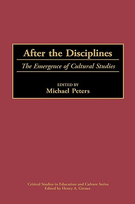 After the Disciplines: The Emergence of Cultural Studies - Peters, Michael (Editor)