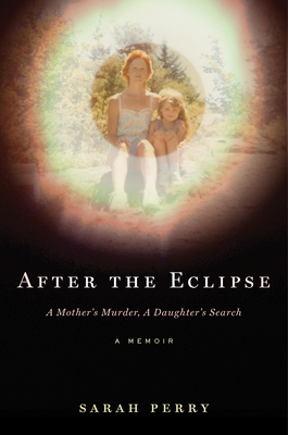 After the Eclipse: A Mother's Murder, a Daughter's Search - Perry, Sarah