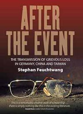 After the Event: The Transmission of Grievous Loss in Germany, China and Taiwan - Feuchtwang, Stephan
