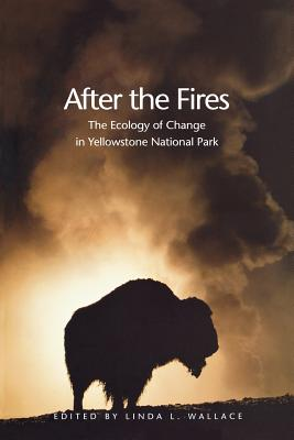 After the Fires: The Ecology of Change in Yellowstone National Park - Wallace, Linda L, Prof. (Editor)