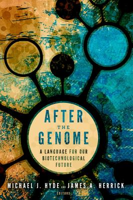 After the Genome: A Language for Our Biotechnological Future - Hyde, Michael J, Mr. (Editor), and Herrick, James A (Editor)