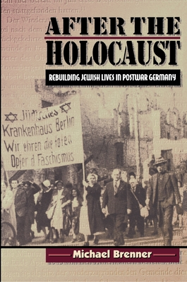 After the Holocaust: Rebuilding Jewish Lives in Postwar Germany - Brenner, Michael, Professor