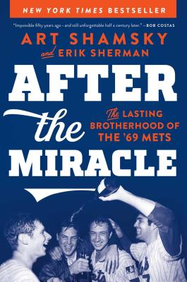 After the Miracle: The Lasting Brotherhood of the '69 Mets - Shamsky, Art, and Sherman, Erik