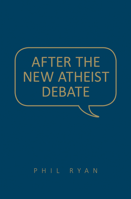 After the New Atheist Debate - Ryan, Phil