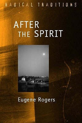 After the Spirit: A Constructive Pneumatology from Resources Outside the West - Rogers, Eugene F., and Hauerwas, Stanley (Editor), and Ochs, Peter (Editor)