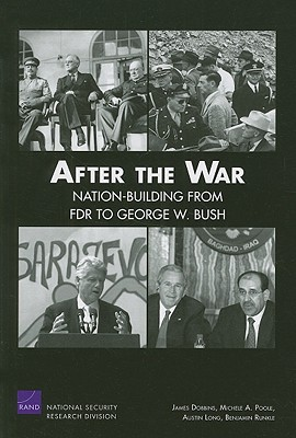 After the War: Nation-Building from FDR to George W. Bush - Dobbins, James