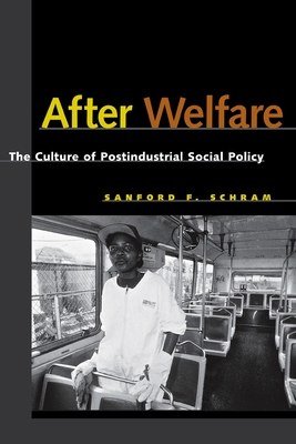 After Welfare: The Culture of Postindustrial Social Policy - Schram, Sanford F, and Foster, John Bellamy