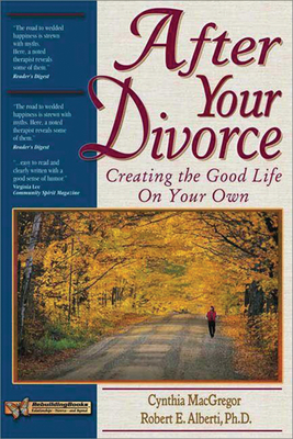 After Your Divorce: Creating the Good Life on Your Own - MacGregor, Cynthia, and Alberti, Robert, PhD