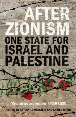 After Zionism: One State for Israel and Palestine - Loewenstein, Antony (Editor), and Moor, Ahmed (Editor)