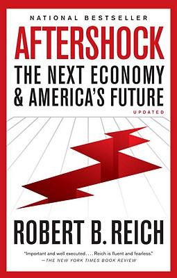 Aftershock: The Next Economy and America's Future - Reich, Robert B