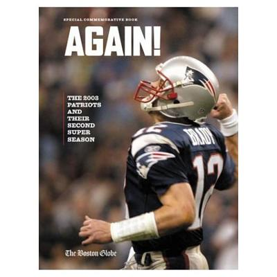 Again!: The 2003 Patriots' and Their Second Super Season - The Boston Globe