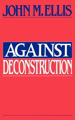 Against Deconstruction - Ellis, John Martin
