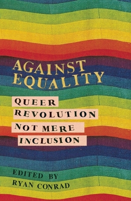 Against Equality: Queer Revolution, Not Mere Inclusion - Conrad, Ryan (Editor)