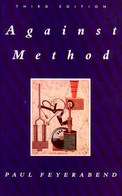 Against Method: Outline of an Anarchistic Theory of Knowledge - Feyerabend, Paul