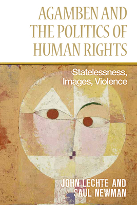 Agamben and the Politics of Human Rights: Statelessness, Images, Violence - Lechte, John, and Newman, Saul