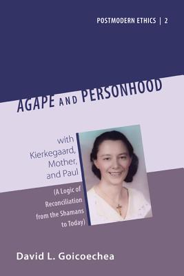 Agape and Personhood with Kierkegaard, Mother, and Paul: A Logic of Reconciliation from the Shamans to Today - Goiccoechea, David